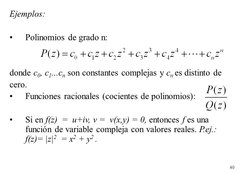 40 Ejemplos: Polinomios de grado n: donde c 0, c 1...c n son constantes complejas y c n es distinto de cero. Funciones racionales (cocientes de polino