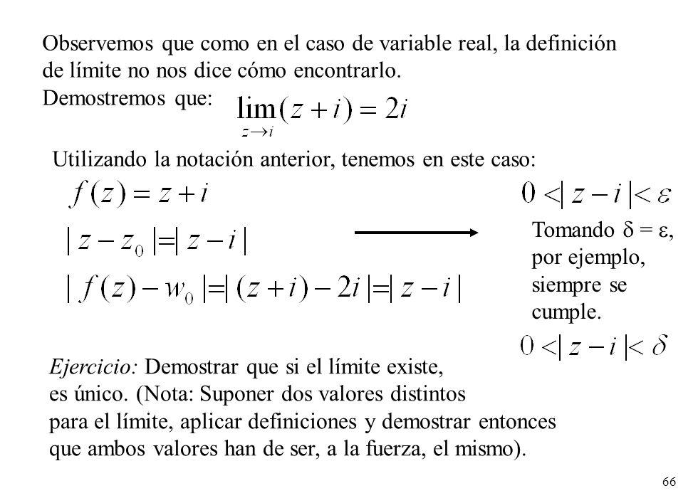 66 Observemos que como en el caso de variable real, la definición de límite no nos dice cómo encontrarlo. Demostremos que: Utilizando la notación ante