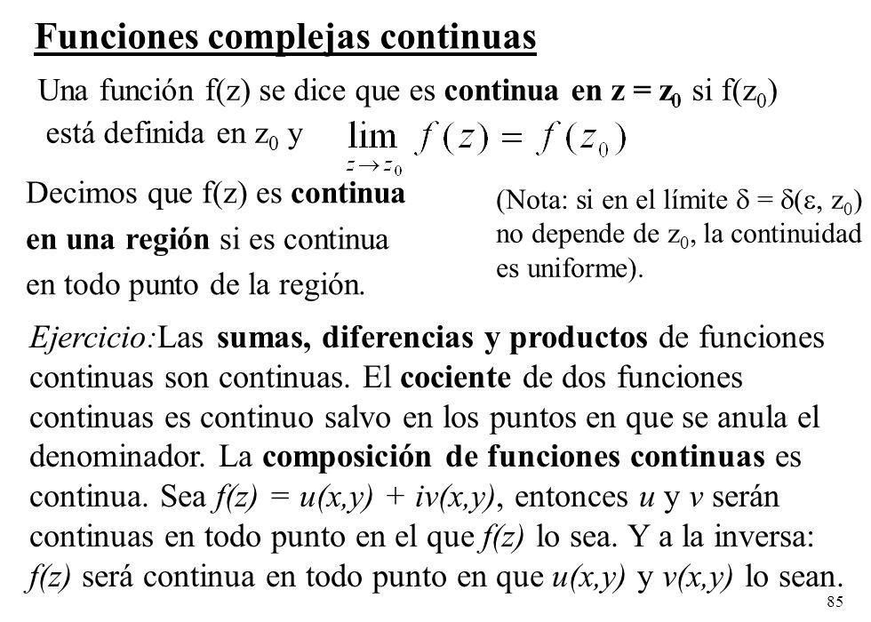 85 Funciones complejas continuas Decimos que f(z) es continua en una región si es continua en todo punto de la región. Una función f(z) se dice que es