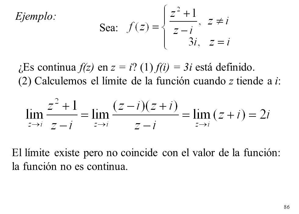 86 Ejemplo: Sea: ¿Es continua f(z) en z = i? (1) f(i) = 3i está definido. (2) Calculemos el límite de la función cuando z tiende a i: El límite existe