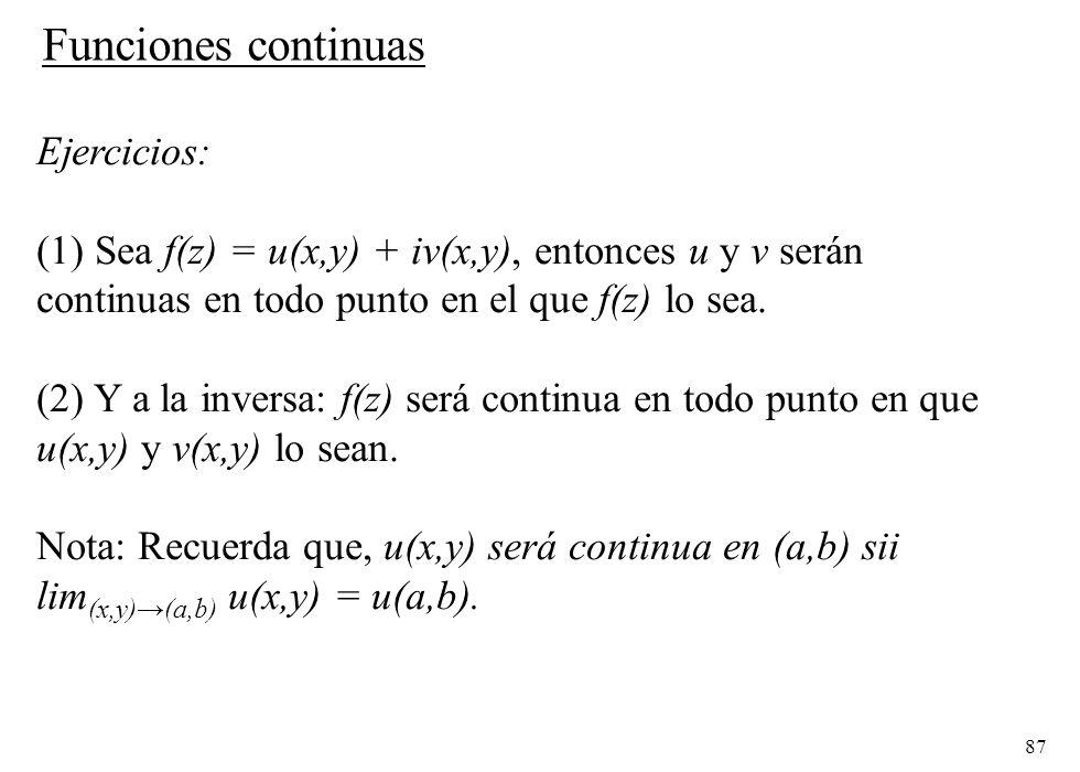 87 Funciones continuas Ejercicios: (1) Sea f(z) = u(x,y) + iv(x,y), entonces u y v serán continuas en todo punto en el que f(z) lo sea. (2) Y a la inv