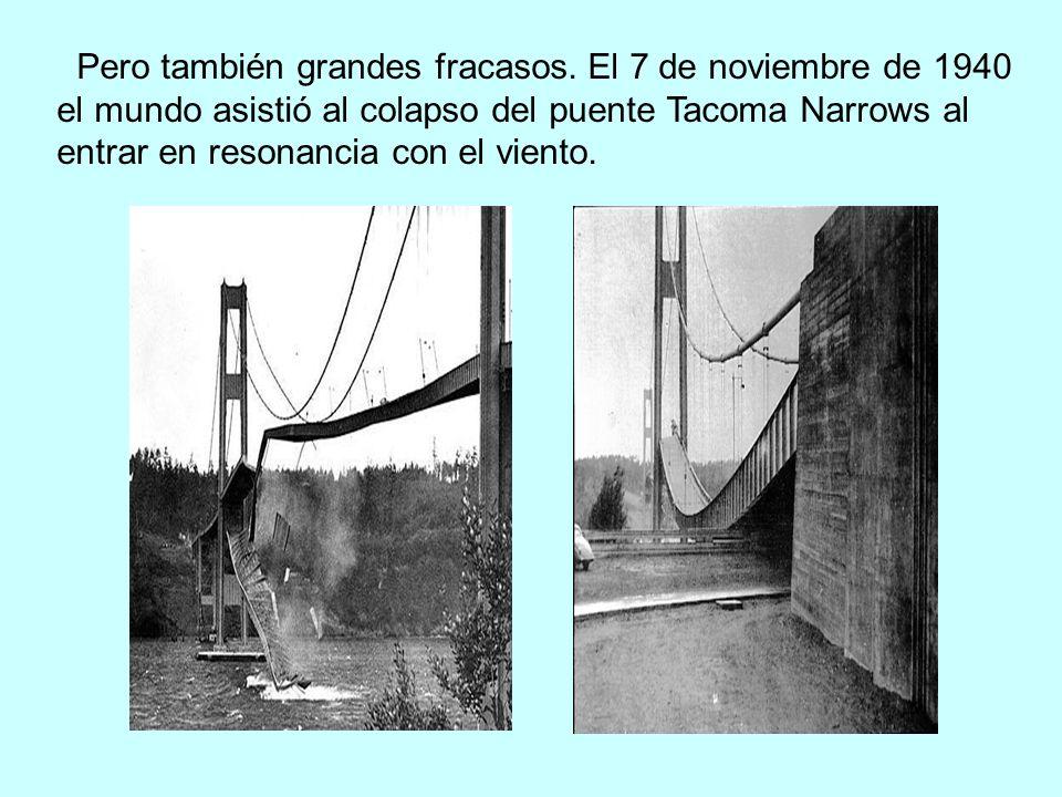 Pero también grandes fracasos. El 7 de noviembre de 1940 el mundo asistió al colapso del puente Tacoma Narrows al entrar en resonancia con el viento.