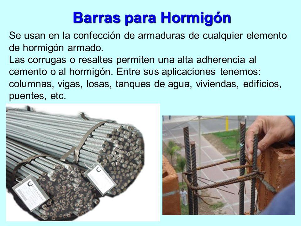 Barras para Hormigón Se usan en la confección de armaduras de cualquier elemento de hormigón armado. Las corrugas o resaltes permiten una alta adheren