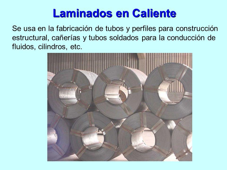 Laminados en Caliente Se usa en la fabricación de tubos y perfiles para construcción estructural, cañerías y tubos soldados para la conducción de flui