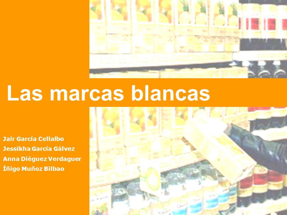 Las marcas blancas Jair García Cellalbo Jessikha García Gálvez Anna Diéguez Verdaguer Íñigo Muñoz Bilbao