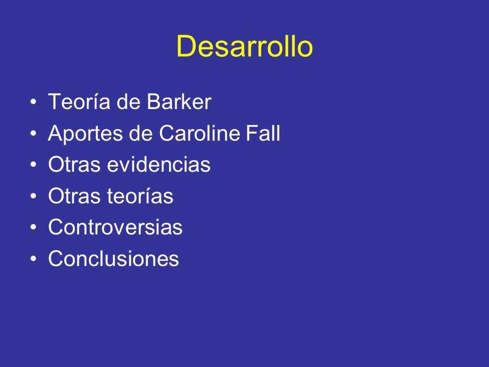 Desarrollo Teoría de Barker Aportes de Caroline Fall Otras evidencias Otras teorías Controversias Conclusiones