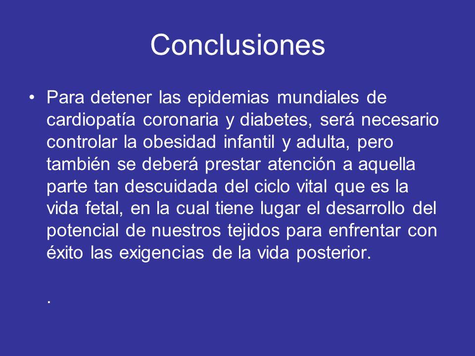 Conclusiones Para detener las epidemias mundiales de cardiopatía coronaria y diabetes, será necesario controlar la obesidad infantil y adulta, pero ta