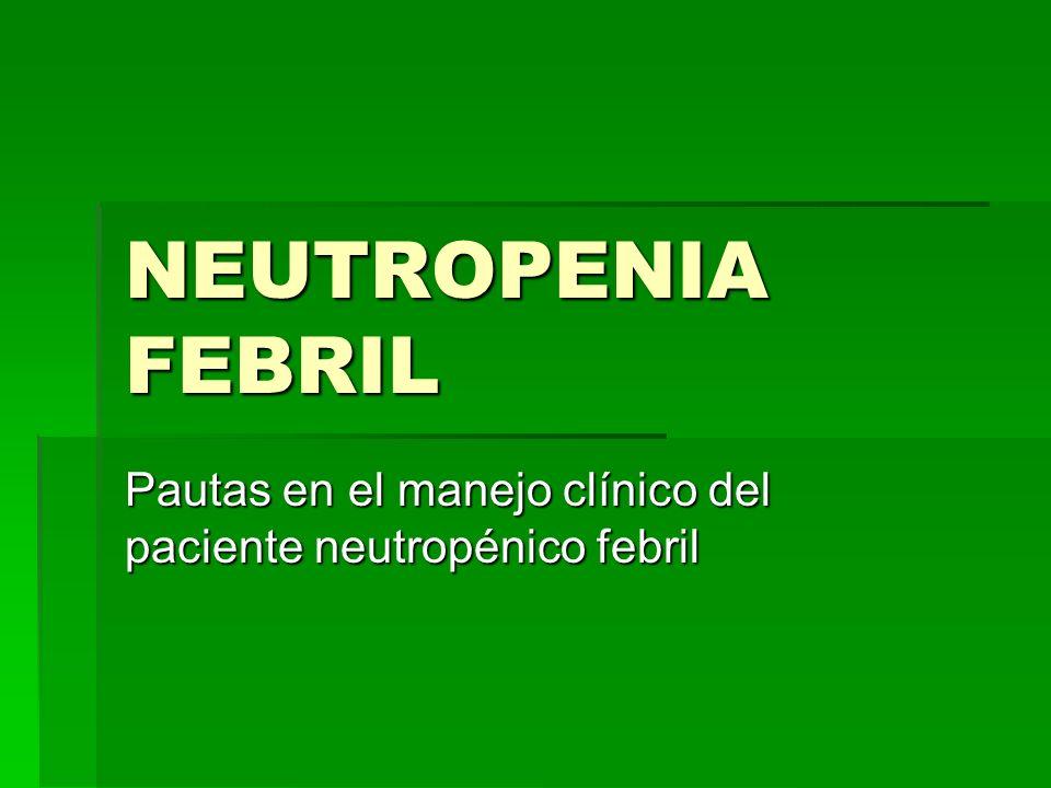 NEUTROPENIA FEBRIL Pautas en el manejo clínico del paciente neutropénico febril