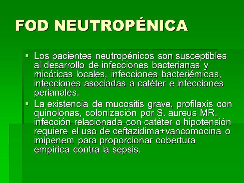 FOD NEUTROPÉNICA Los pacientes neutropénicos son susceptibles al desarrollo de infecciones bacterianas y micóticas locales, infecciones bacteriémicas,