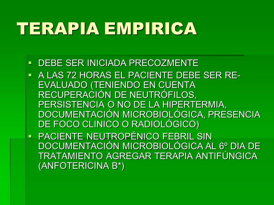 TERAPIA EMPIRICA DEBE SER INICIADA PRECOZMENTE DEBE SER INICIADA PRECOZMENTE A LAS 72 HORAS EL PACIENTE DEBE SER RE- EVALUADO (TENIENDO EN CUENTA RECU