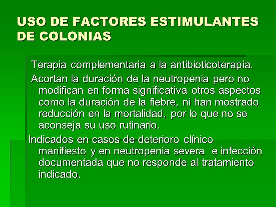 USO DE FACTORES ESTIMULANTES DE COLONIAS Terapia complementaria a la antibioticoterapia. Terapia complementaria a la antibioticoterapia. Acortan la du