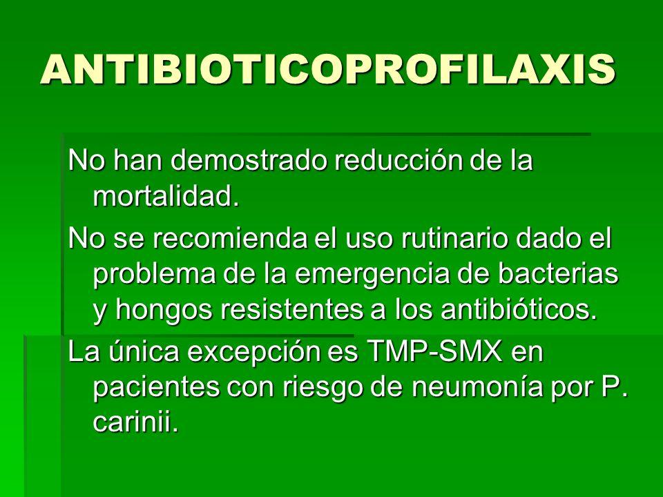 ANTIBIOTICOPROFILAXIS No han demostrado reducción de la mortalidad. No se recomienda el uso rutinario dado el problema de la emergencia de bacterias y