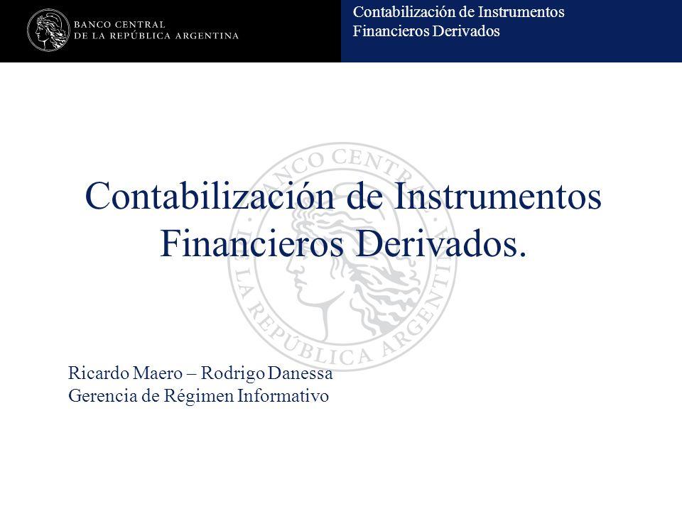 Contabilización de Instrumentos Financieros Derivados Contabilización de Instrumentos Financieros Derivados. Ricardo Maero – Rodrigo Danessa Gerencia
