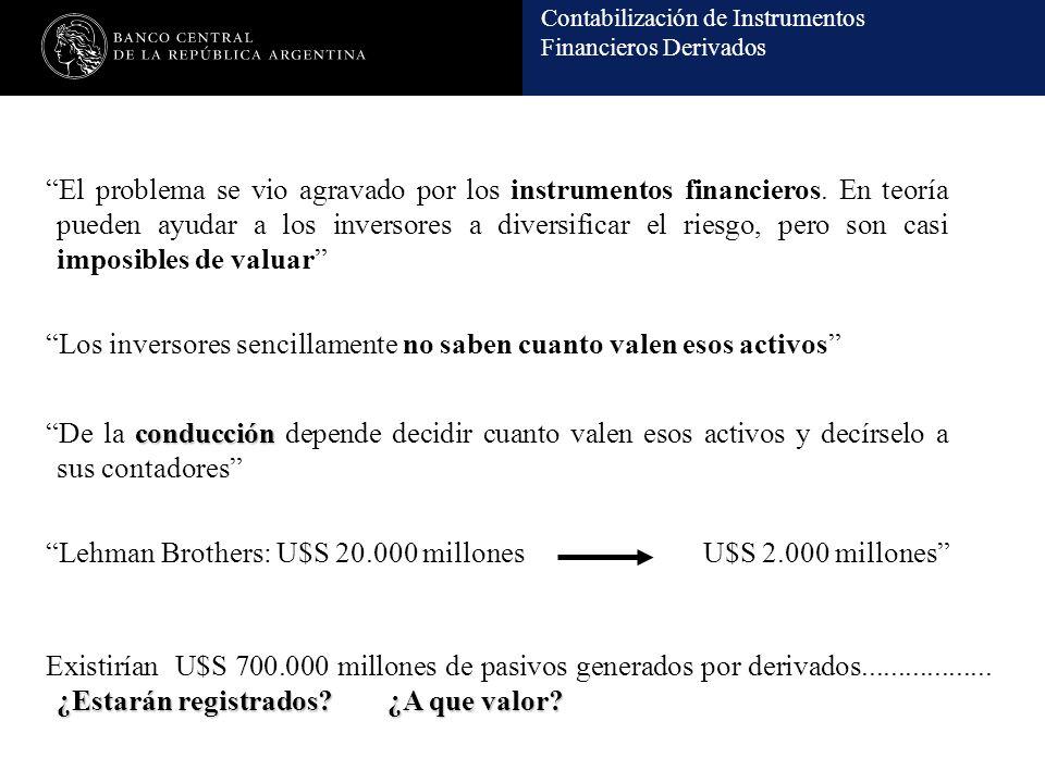 Contabilización de Instrumentos Financieros Derivados El problema se vio agravado por los instrumentos financieros. En teoría pueden ayudar a los inve