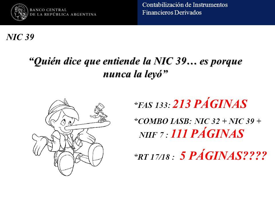 Contabilización de Instrumentos Financieros Derivados NIC 39 Quién dice que entiende la NIC 39… es porque nunca la leyó *FAS 133: 213 PÁGINAS *COMBO I