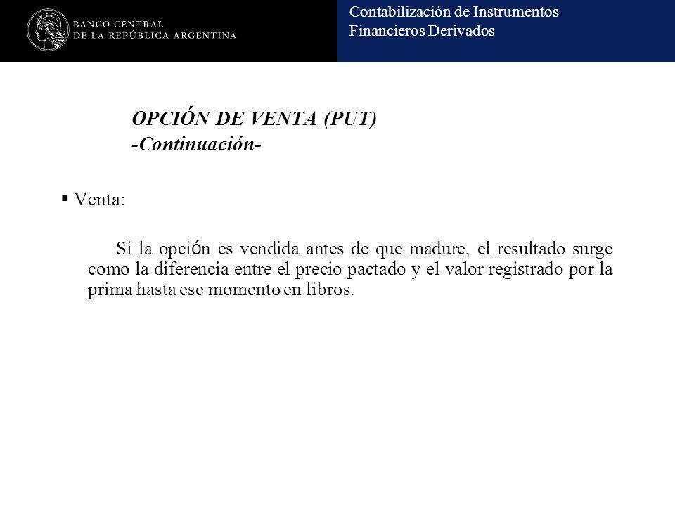 Contabilización de Instrumentos Financieros Derivados OPCIÓN DE VENTA (PUT) -Continuación- Venta: Si la opci ó n es vendida antes de que madure, el re