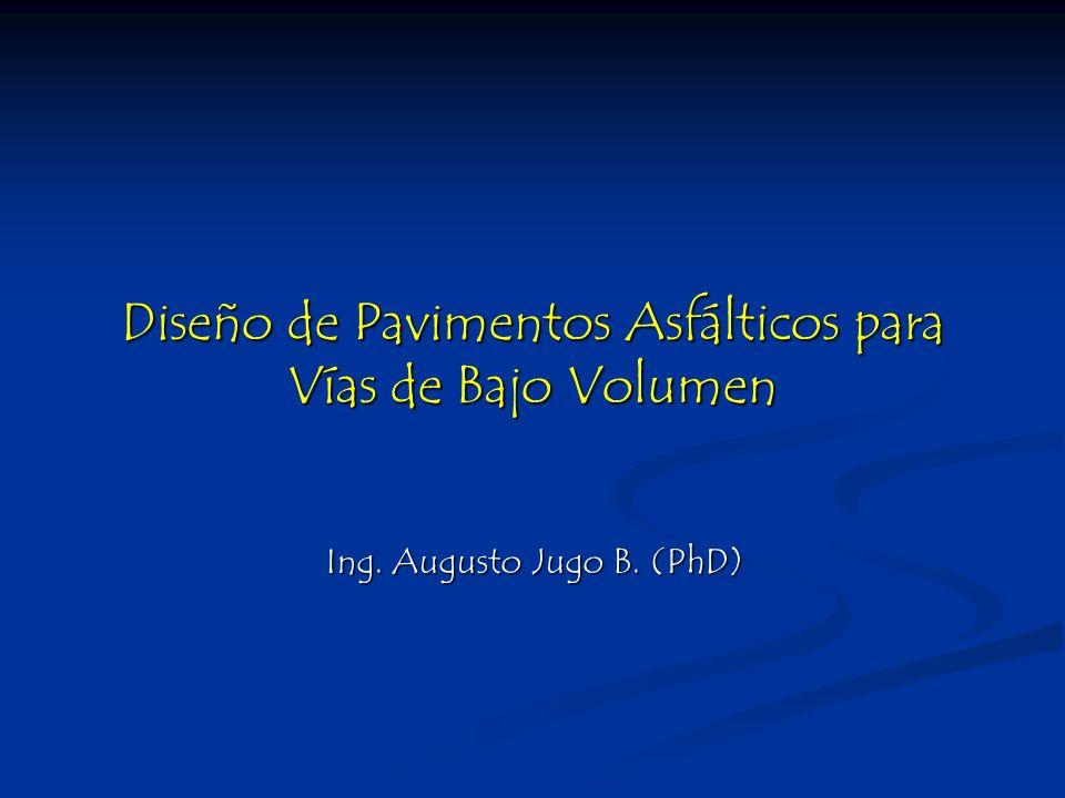 Diseño de Pavimentos Asfálticos para Vías de Bajo Volumen Ing. Augusto Jugo B. (PhD)