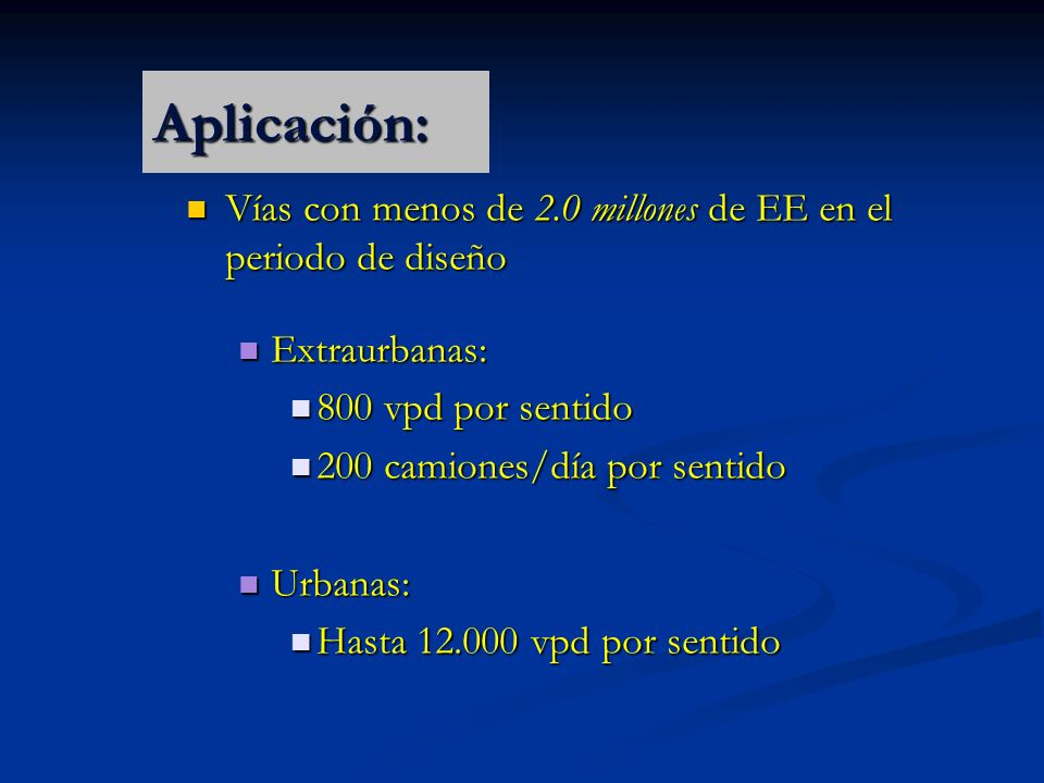 Aplicación: Vías con menos de 2.0 millones de EE en el periodo de diseño Vías con menos de 2.0 millones de EE en el periodo de diseño Extraurbanas: Ex