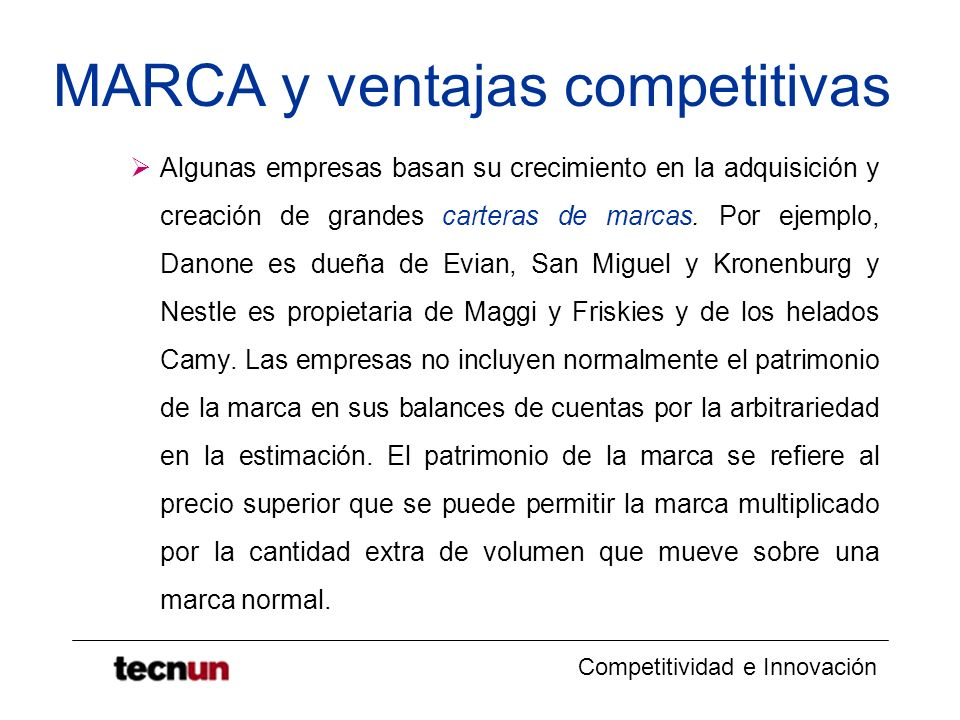 Competitividad e Innovación MARCA y ventajas competitivas Algunas empresas basan su crecimiento en la adquisición y creación de grandes carteras de ma