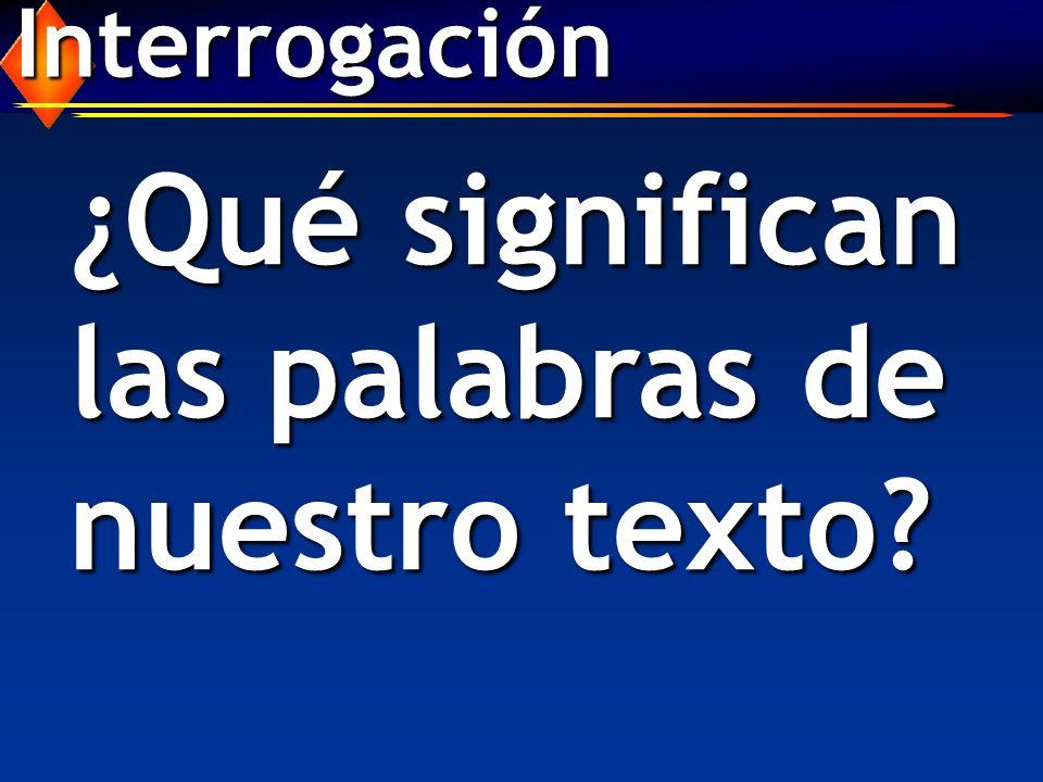 Interrogación ¿Qué significan las palabras de nuestro texto?