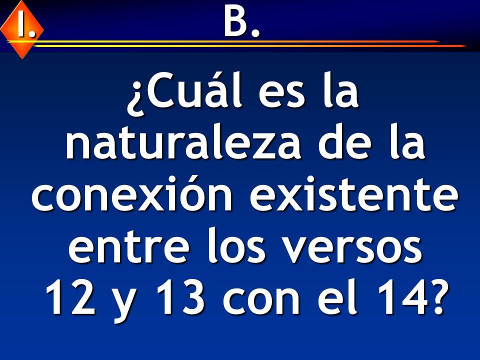 B. ¿Cuál es la naturaleza de la conexión existente entre los versos 12 y 13 con el 14? ¿Cuál es la naturaleza de la conexión existente entre los verso