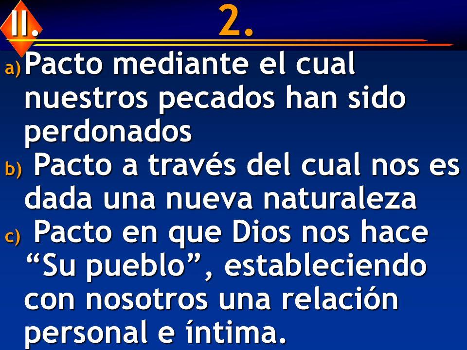 2. a) Pacto mediante el cual nuestros pecados han sido perdonados b) Pacto a través del cual nos es dada una nueva naturaleza c) Pacto en que Dios nos
