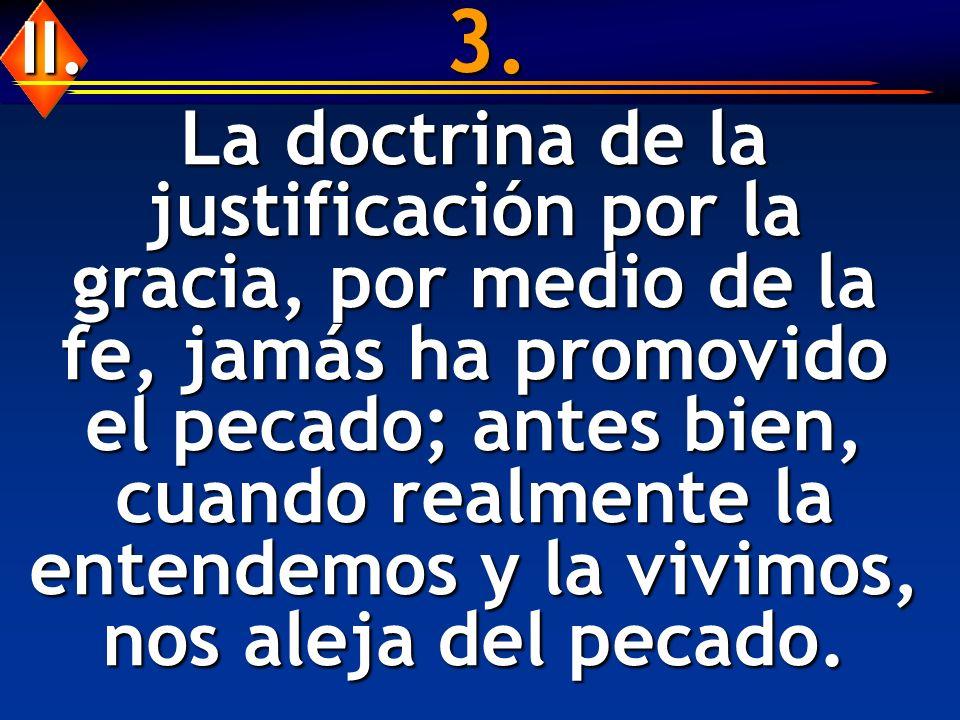 3. La doctrina de la justificación por la gracia, por medio de la fe, jamás ha promovido el pecado; antes bien, cuando realmente la entendemos y la vi