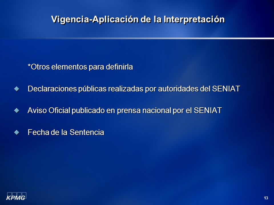 13 *Otros elementos para definirla Declaraciones públicas realizadas por autoridades del SENIAT Aviso Oficial publicado en prensa nacional por el SENIAT Fecha de la Sentencia Vigencia-Aplicación de la Interpretación