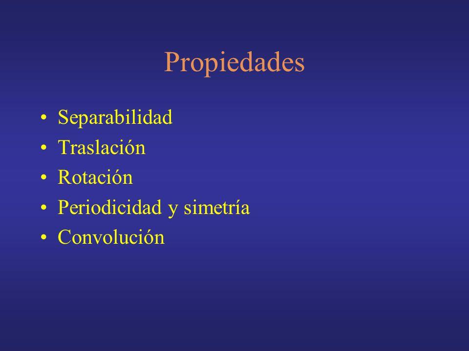 Propiedades Separabilidad Traslación Rotación Periodicidad y simetría Convolución