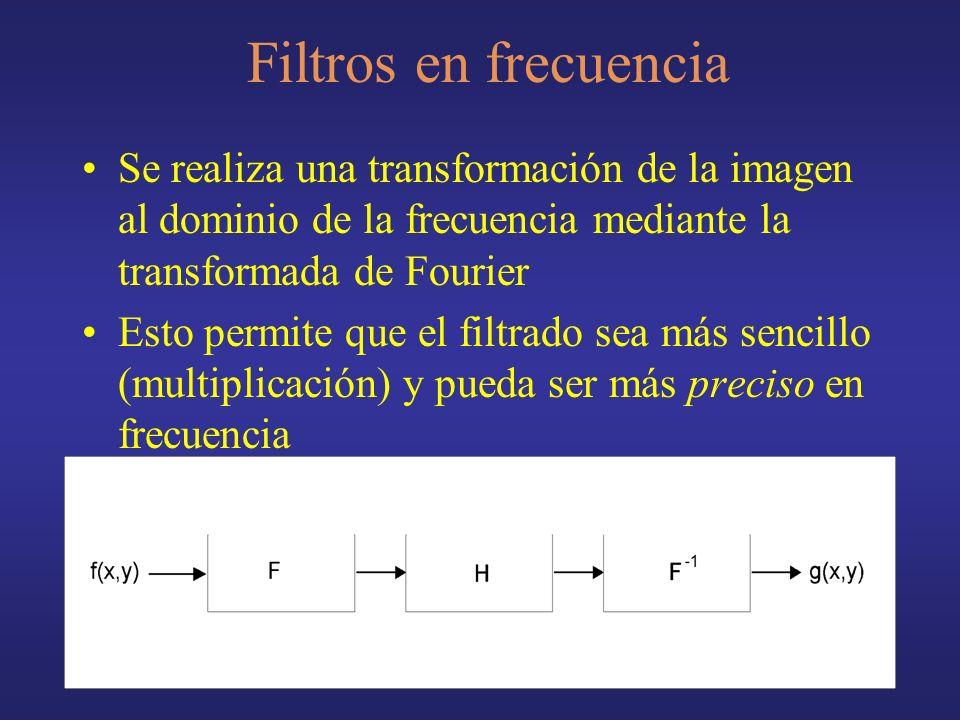 Filtros en frecuencia Se realiza una transformación de la imagen al dominio de la frecuencia mediante la transformada de Fourier Esto permite que el filtrado sea más sencillo (multiplicación) y pueda ser más preciso en frecuencia