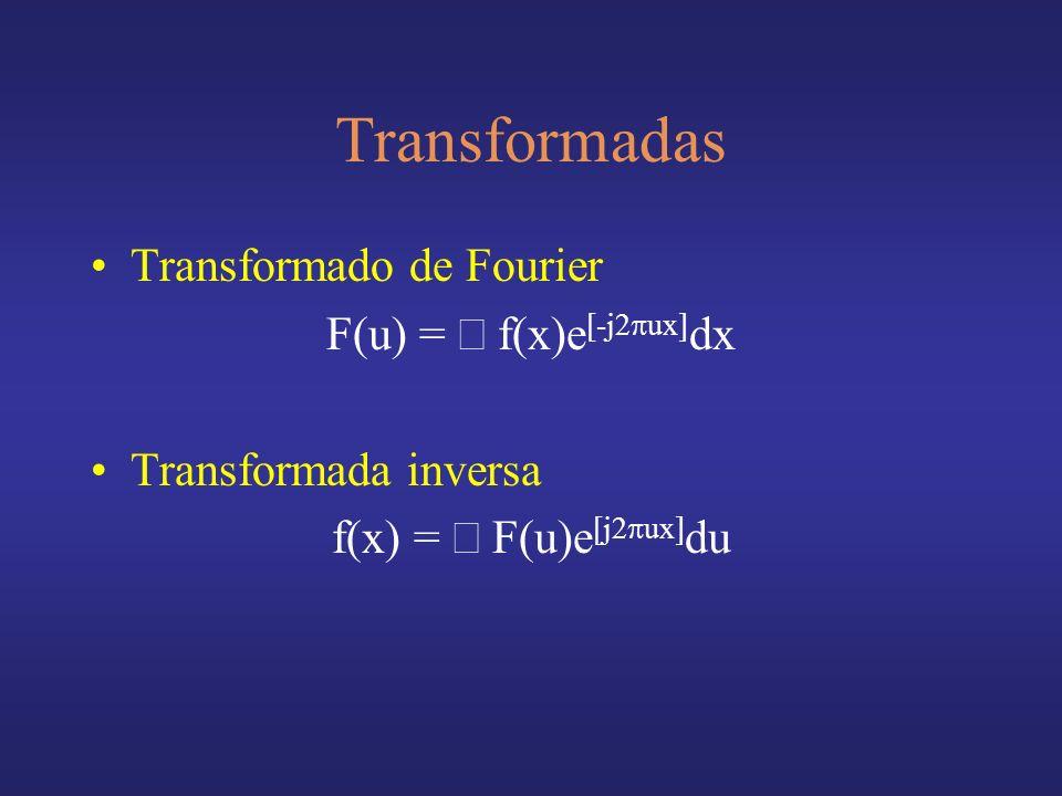 Transformadas Transformado de Fourier F(u) = f(x)e [-j2 ux] dx Transformada inversa f(x) = F(u)e [j2 ux] du