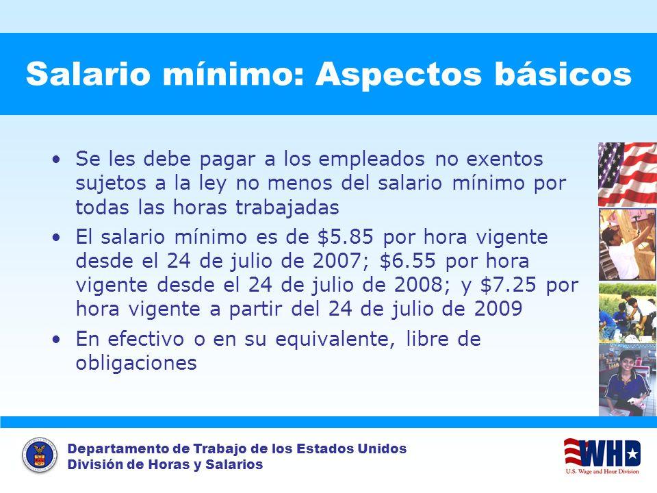 Departamento de Trabajo de los Estados Unidos División de Horas y Salarios Salario mínimo: Aspectos básicos Se les debe pagar a los empleados no exent