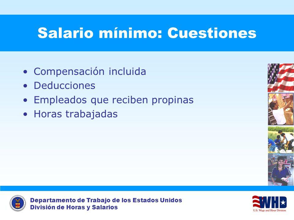 Departamento de Trabajo de los Estados Unidos División de Horas y Salarios Salario mínimo: Cuestiones Compensación incluida Deducciones Empleados que