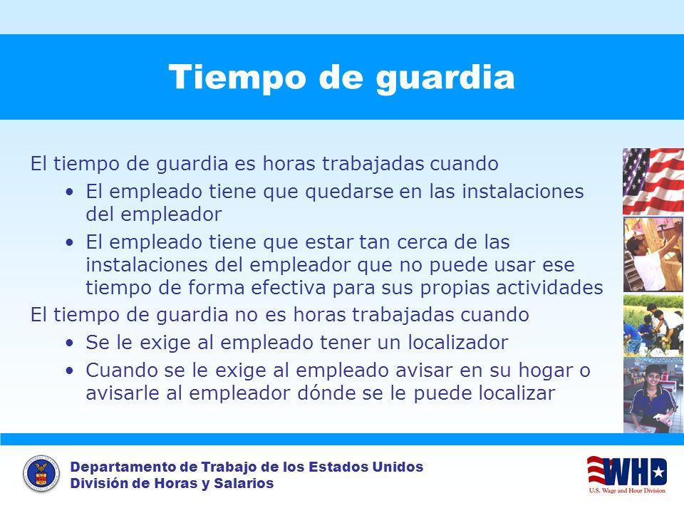 Departamento de Trabajo de los Estados Unidos División de Horas y Salarios Tiempo de guardia El tiempo de guardia es horas trabajadas cuando El emplea