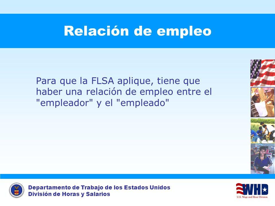 Departamento de Trabajo de los Estados Unidos División de Horas y Salarios Relación de empleo Para que la FLSA aplique, tiene que haber una relación d