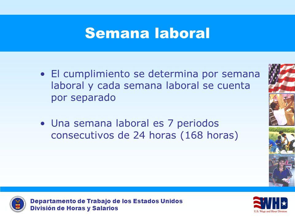 Departamento de Trabajo de los Estados Unidos División de Horas y Salarios Semana laboral El cumplimiento se determina por semana laboral y cada seman