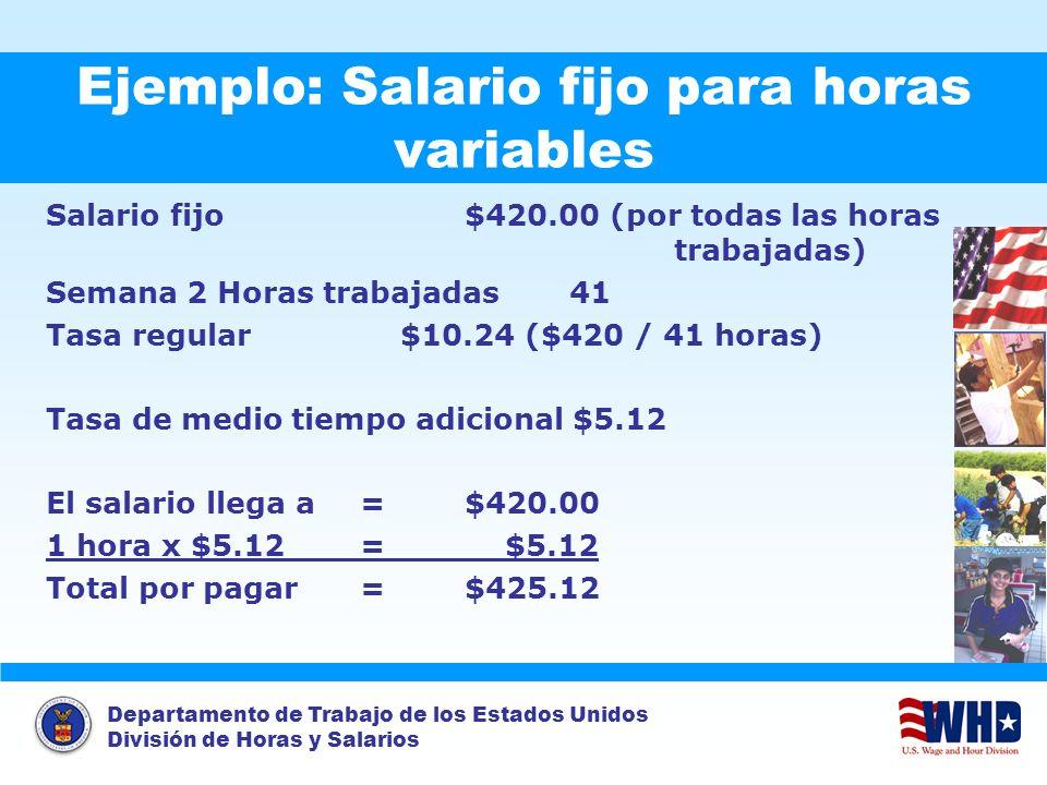 Departamento de Trabajo de los Estados Unidos División de Horas y Salarios Ejemplo: Salario fijo para horas variables Salario fijo$420.00 (por todas l