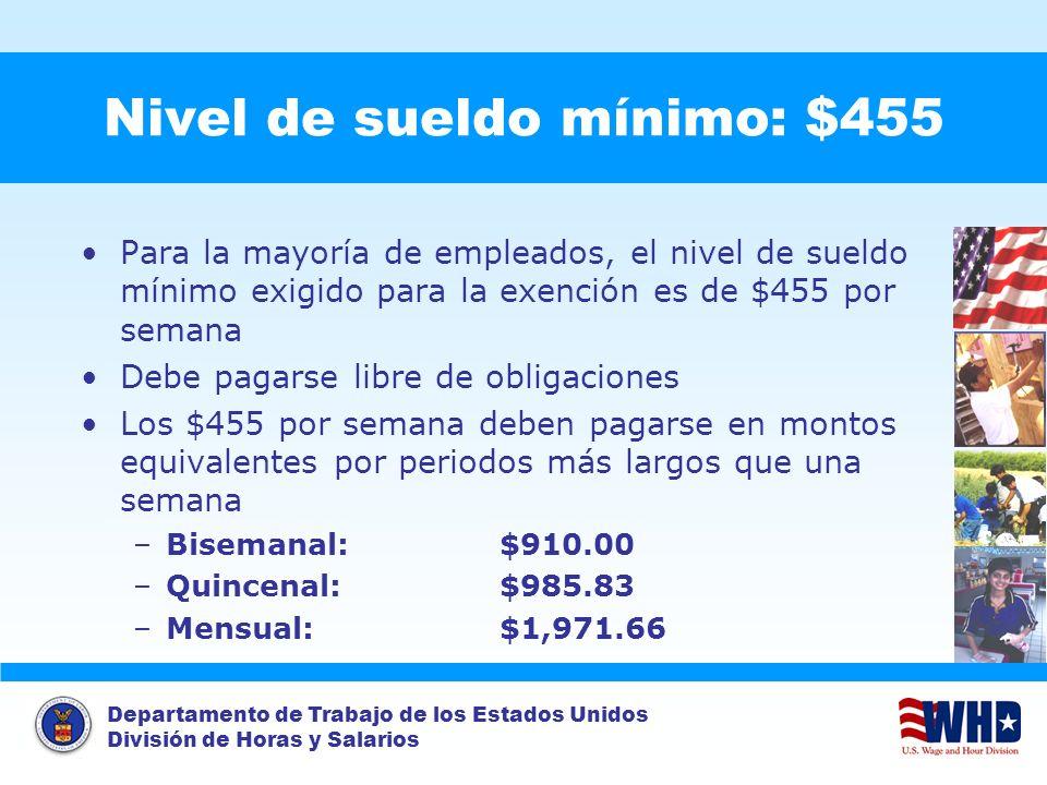 Departamento de Trabajo de los Estados Unidos División de Horas y Salarios Nivel de sueldo mínimo: $455 Para la mayoría de empleados, el nivel de suel
