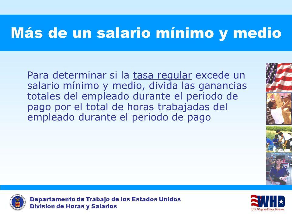 Departamento de Trabajo de los Estados Unidos División de Horas y Salarios Más de un salario mínimo y medio Para determinar si la tasa regular excede