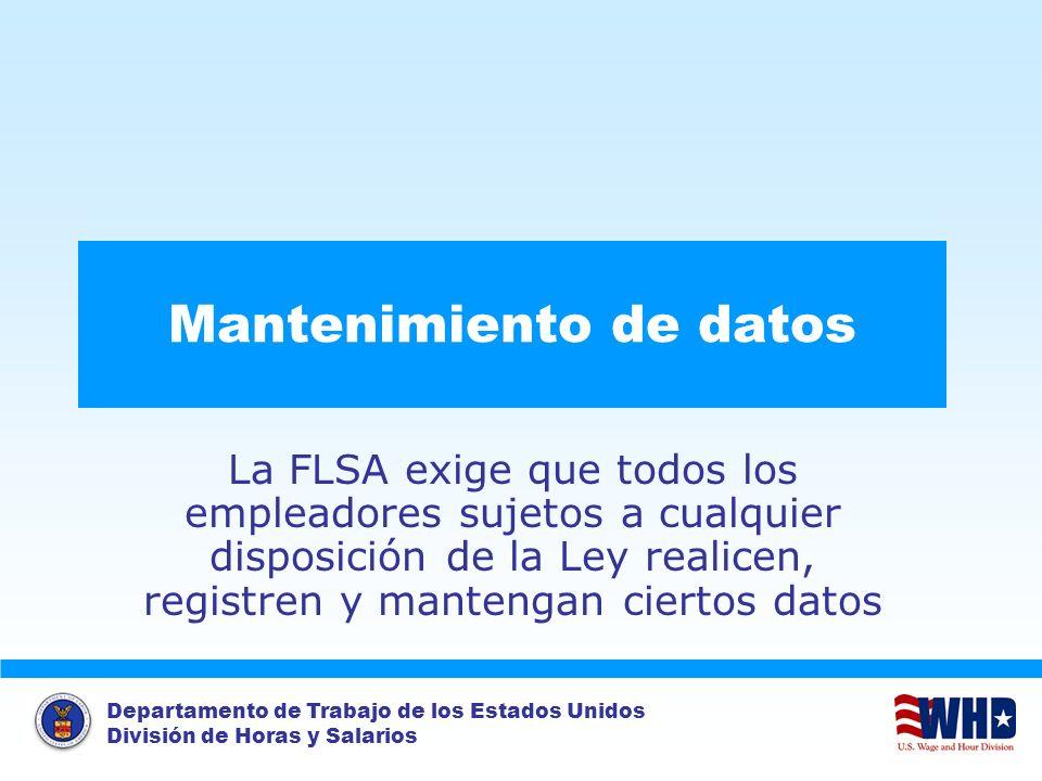 Departamento de Trabajo de los Estados Unidos División de Horas y Salarios Mantenimiento de datos La FLSA exige que todos los empleadores sujetos a cu
