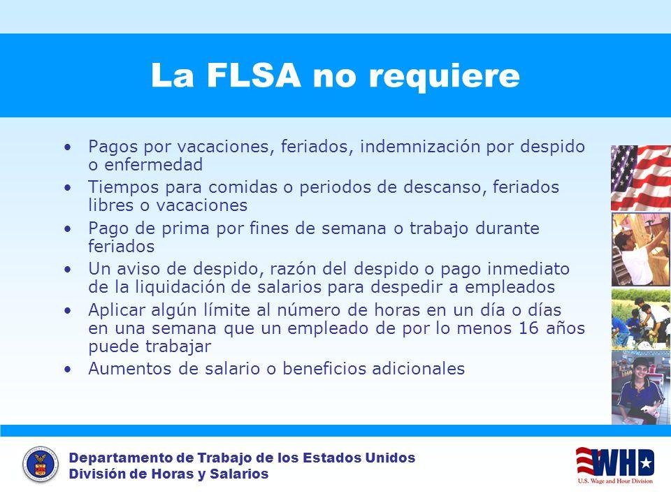 Departamento de Trabajo de los Estados Unidos División de Horas y Salarios La FLSA no requiere Pagos por vacaciones, feriados, indemnización por despi