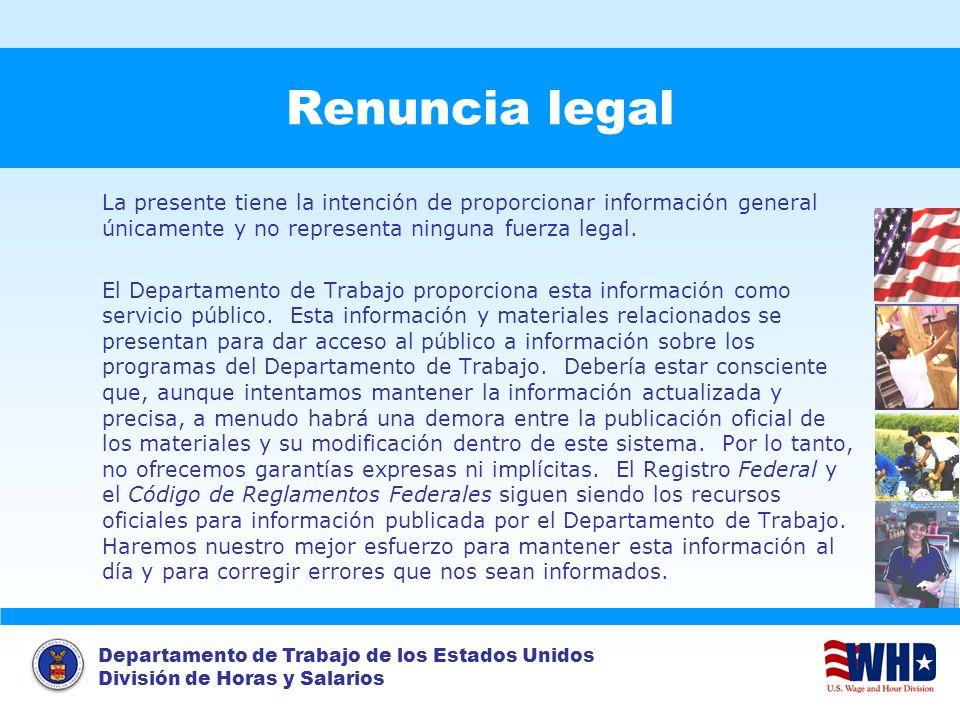 Departamento de Trabajo de los Estados Unidos División de Horas y Salarios Renuncia legal La presente tiene la intención de proporcionar información g