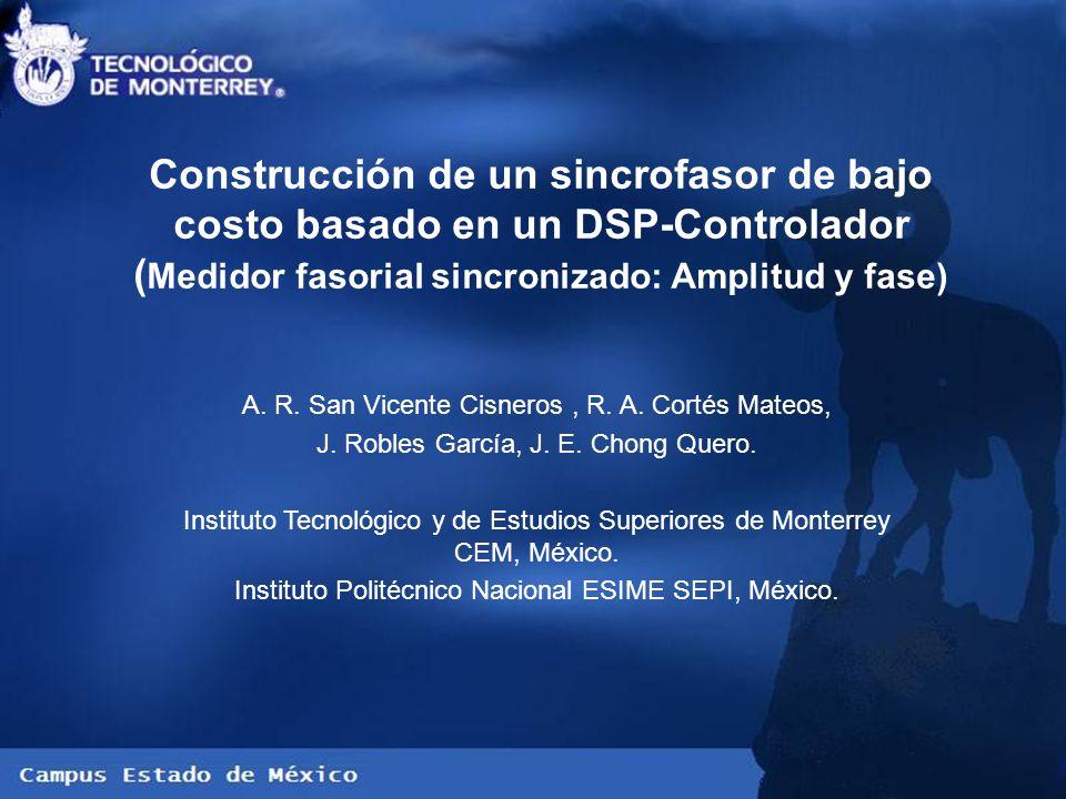 Construcción de un sincrofasor de bajo costo basado en un DSP-Controlador ( Medidor fasorial sincronizado: Amplitud y fase) A. R. San Vicente Cisneros