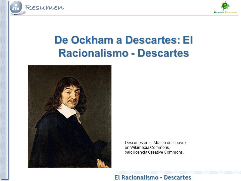 El Racionalismo - Descartes De Ockham a Descartes: El Racionalismo - Descartes Descartes en el Museo del Louvre en Wikimedia Commons, bajo licencia Cr
