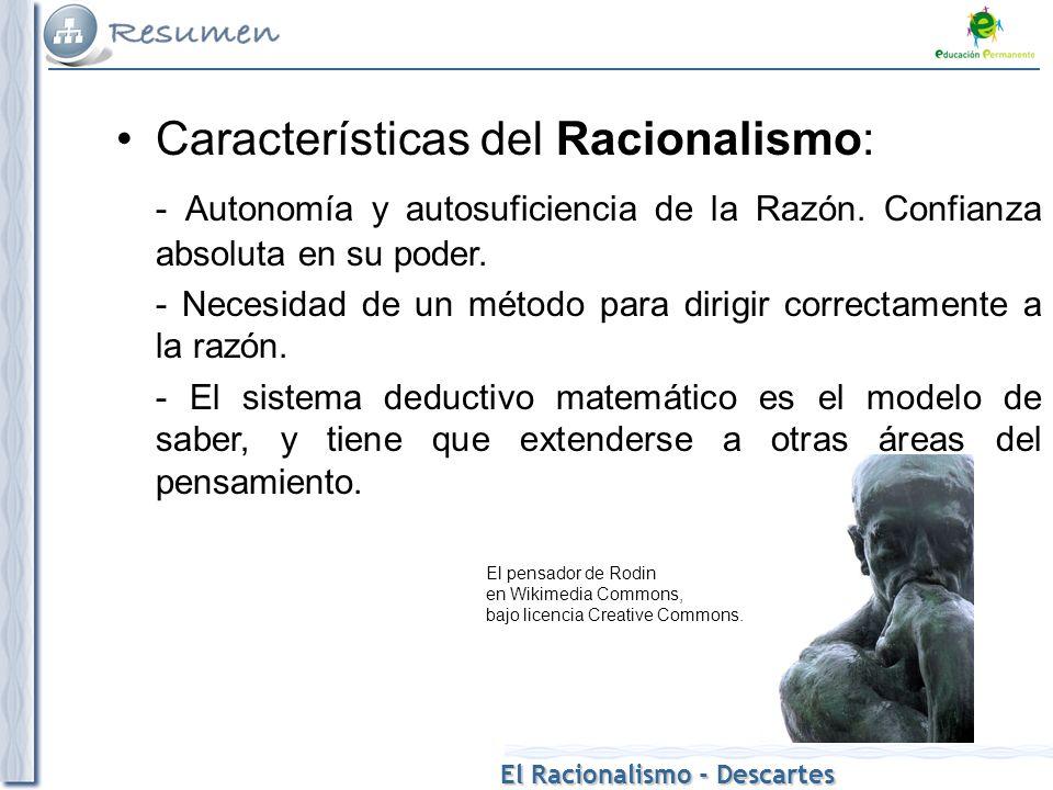 El Racionalismo - Descartes Características del Racionalismo: - Autonomía y autosuficiencia de la Razón. Confianza absoluta en su poder. - Necesidad d