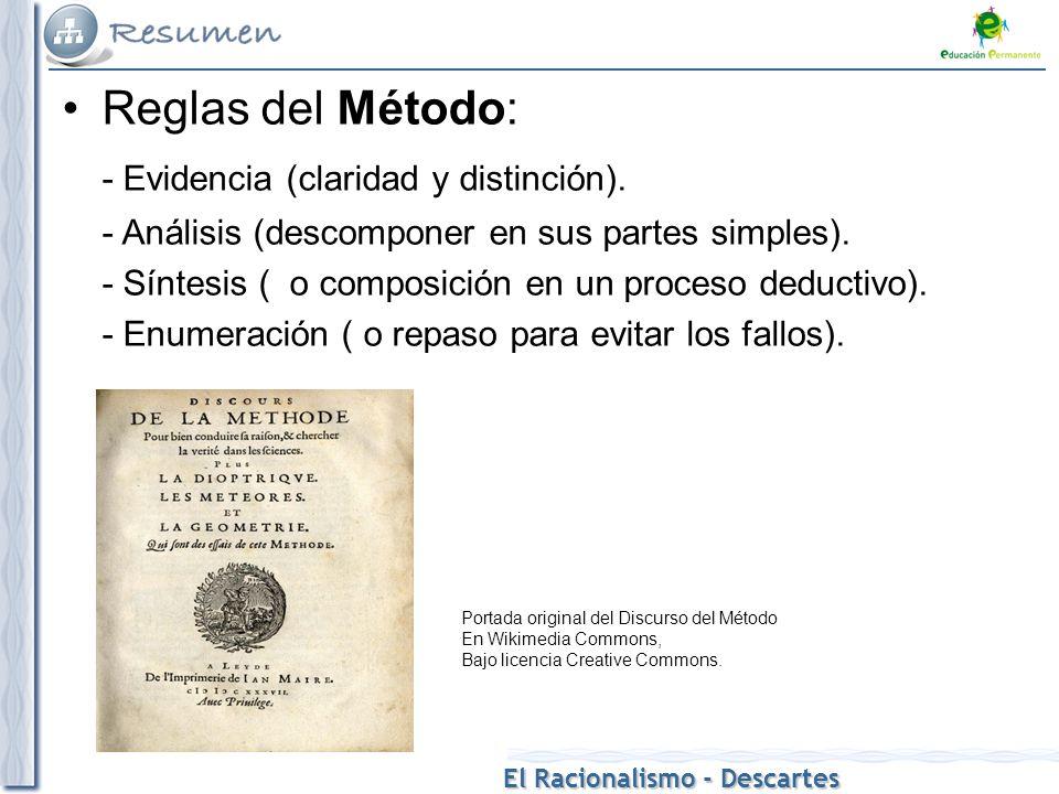 El Racionalismo - Descartes Reglas del Método: - Evidencia (claridad y distinción). - Análisis (descomponer en sus partes simples). - Síntesis ( o com