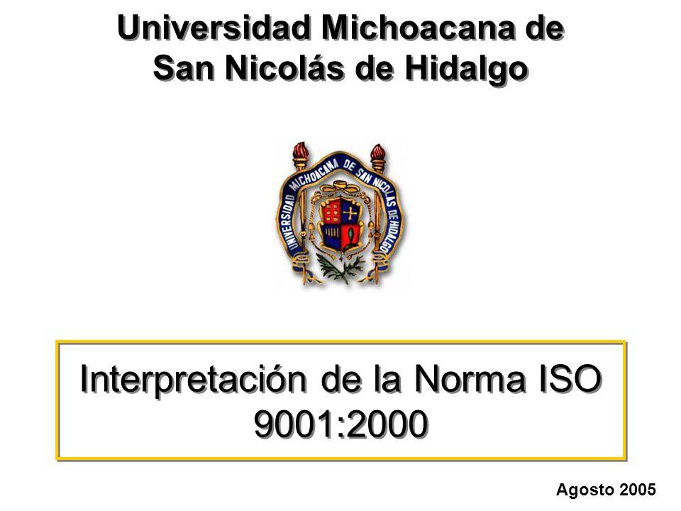 Interpretación de la Norma ISO 9001:2000 Universidad Michoacana de San Nicolás de Hidalgo Universidad Michoacana de San Nicolás de Hidalgo Agosto 2005