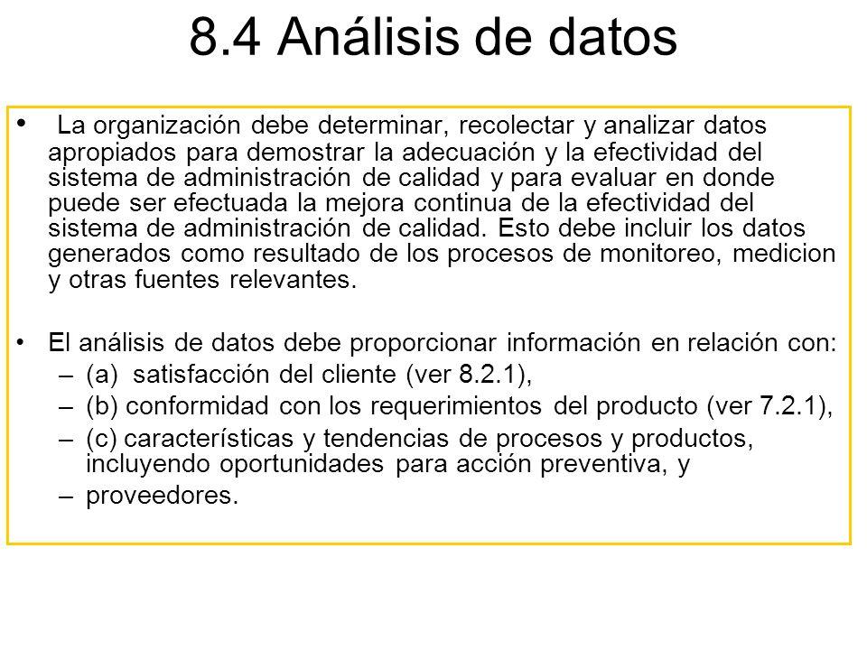 8.4 Análisis de datos La organización debe determinar, recolectar y analizar datos apropiados para demostrar la adecuación y la efectividad del sistem