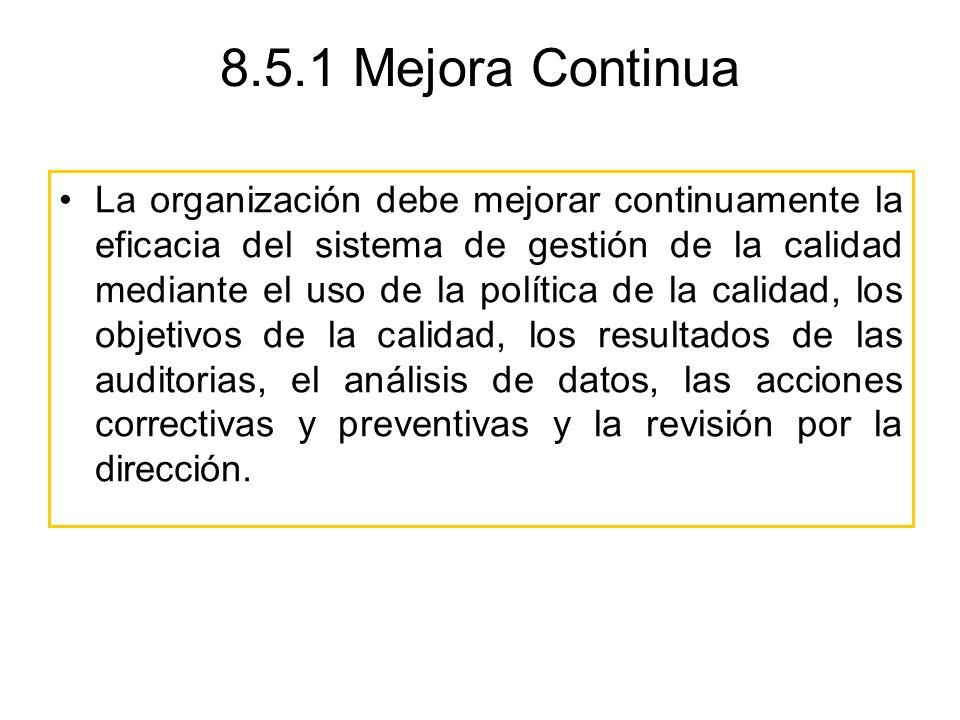 8.5.1 Mejora Continua La organización debe mejorar continuamente la eficacia del sistema de gestión de la calidad mediante el uso de la política de la