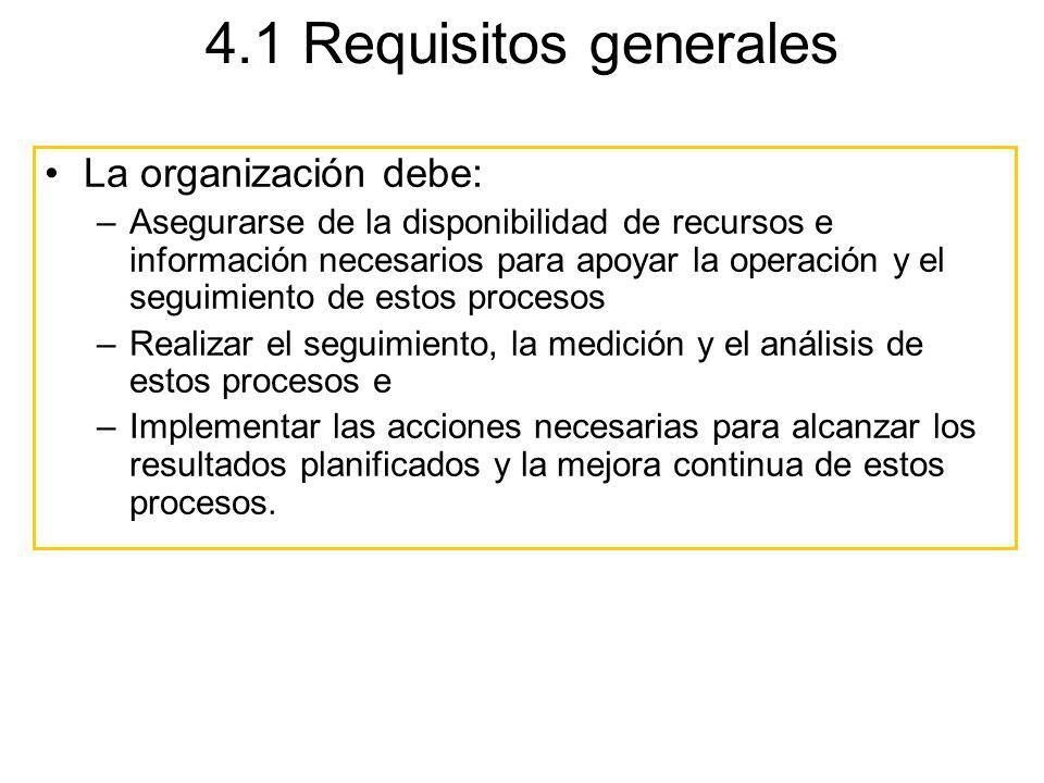 4.1 Requisitos generales La organización debe: –Asegurarse de la disponibilidad de recursos e información necesarios para apoyar la operación y el seg